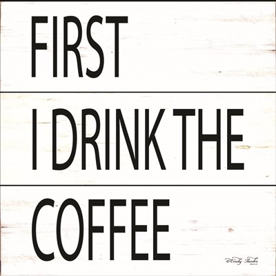 First I Drink the Coffee art print by Cindy Jacobs for $35.00 CAD