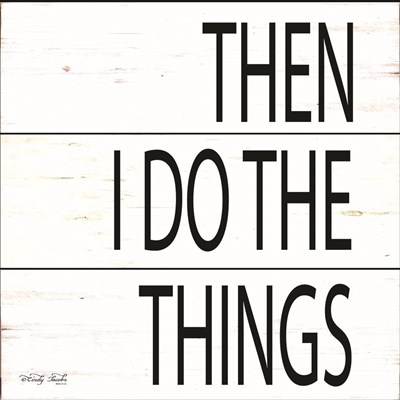 Then I Do Things art print by Cindy Jacobs for $35.00 CAD