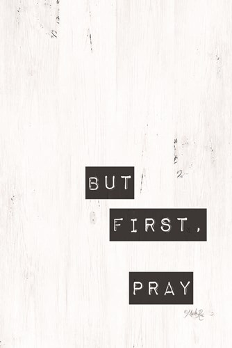But First, Pray art print by Marla Rae for $43.75 CAD