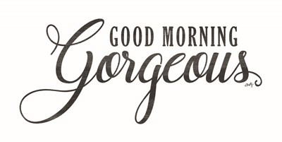 Good Morning Gorgeous art print by Misty Michelle for $52.50 CAD