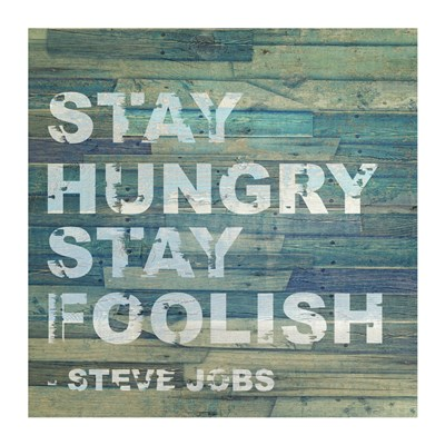 Stay Hungry Steve Jobs Quote art print by Unknown for $27.50 CAD