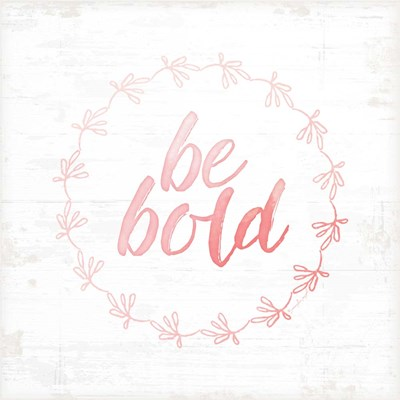 Be Bold art print by Jennifer Pugh for $56.25 CAD