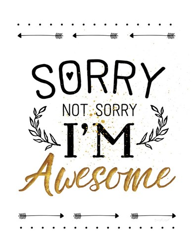 Sorry not Sorry, I'm Awesome art print by Jennifer Pugh for $40.00 CAD