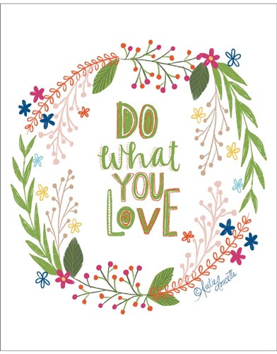 Do What You Love art print by Katie Doucette for $40.00 CAD