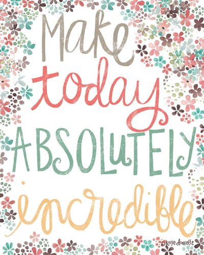 Make Today Absolutely Incredible art print by Katie Doucette for $40.00 CAD