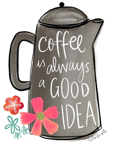 Coffee is Always a Good Idea art print by Katie Doucette for $40.00 CAD