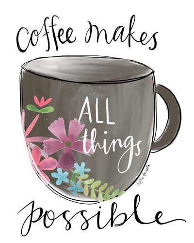 Coffee Makes All Things Possible art print by Katie Doucette for $40.00 CAD