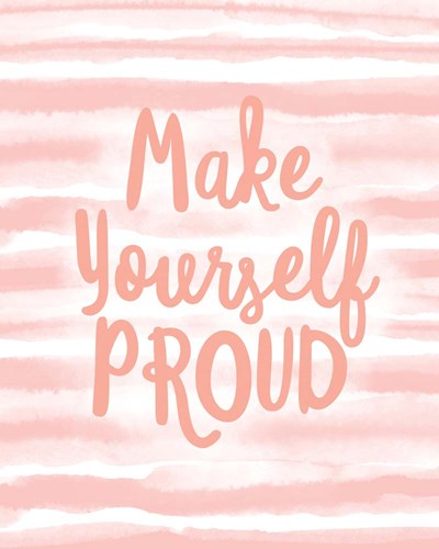 Make Yourself Proud art print by Linda Woods for $40.00 CAD