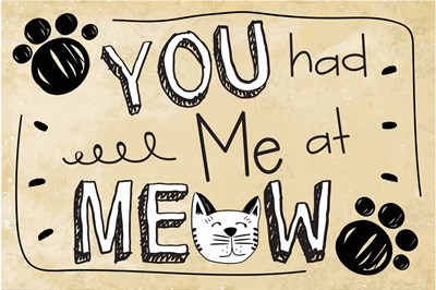 You Had Me at Meow art print by ND Art & Design for $43.75 CAD