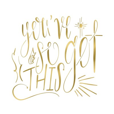 You've So Got This Gold art print by Tara Moss for $35.00 CAD