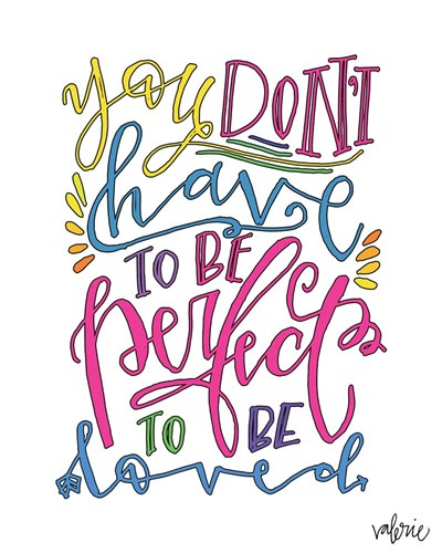 Don't Have to be Perfect art print by Valerie Wieners for $40.00 CAD
