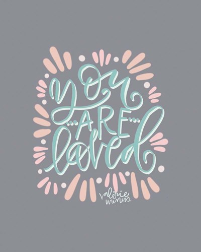 You Are Loved art print by Valerie Wieners for $40.00 CAD