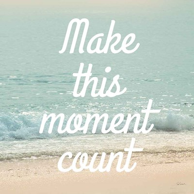 Make This Moment Count art print by Sue Schlabach for $51.25 CAD