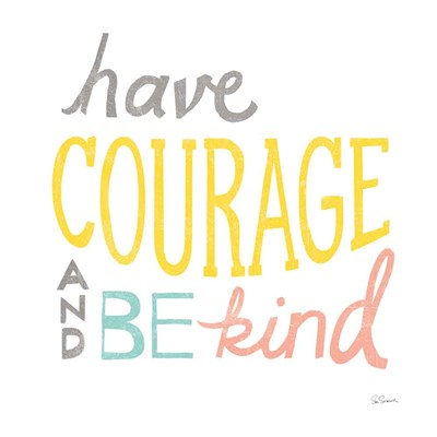 Have Courage art print by Sue Schlabach for $36.25 CAD